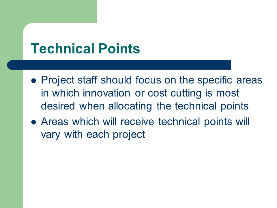 Technical Points Project staff should focus on the specific areas in which innovation or cost cutting is most desired when allocating the technical po