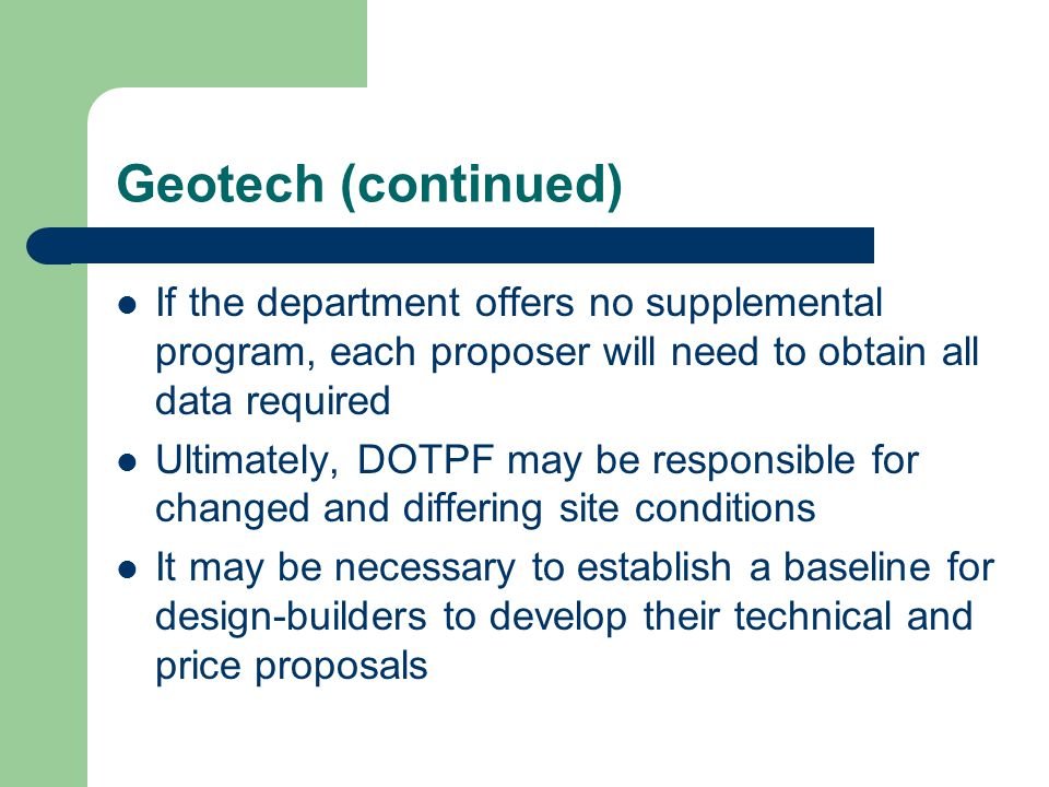 Geotech (continued) If the department offers no supplemental program, each proposer will need to obtain all data required Ultimately, DOTPF may be res