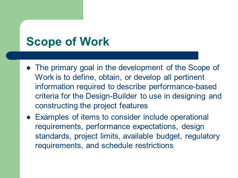 Scope of Work The primary goal in the development of the Scope of Work is to define, obtain, or develop all pertinent information required to describe