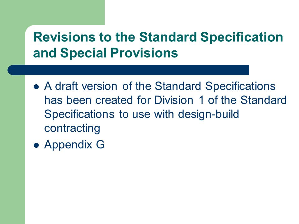 Revisions to the Standard Specification and Special Provisions A draft version of the Standard Specifications has been created for Division 1 of the S