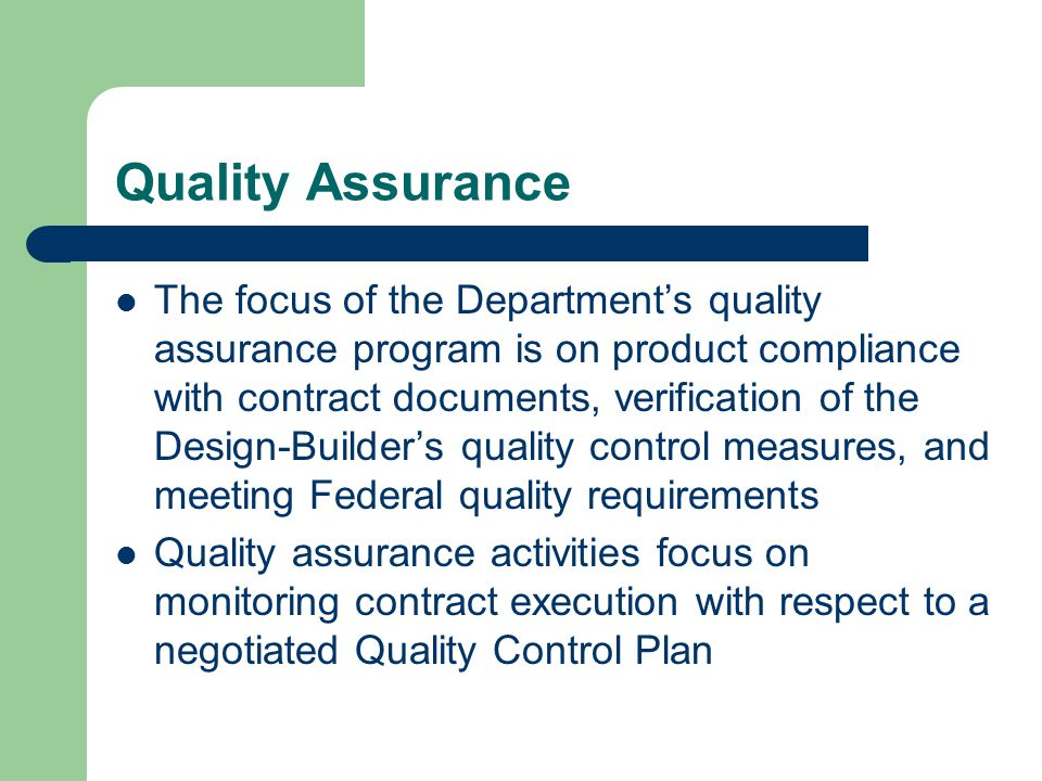 Quality Assurance The focus of the Department's quality assurance program is on product compliance with contract documents, verification of the Design