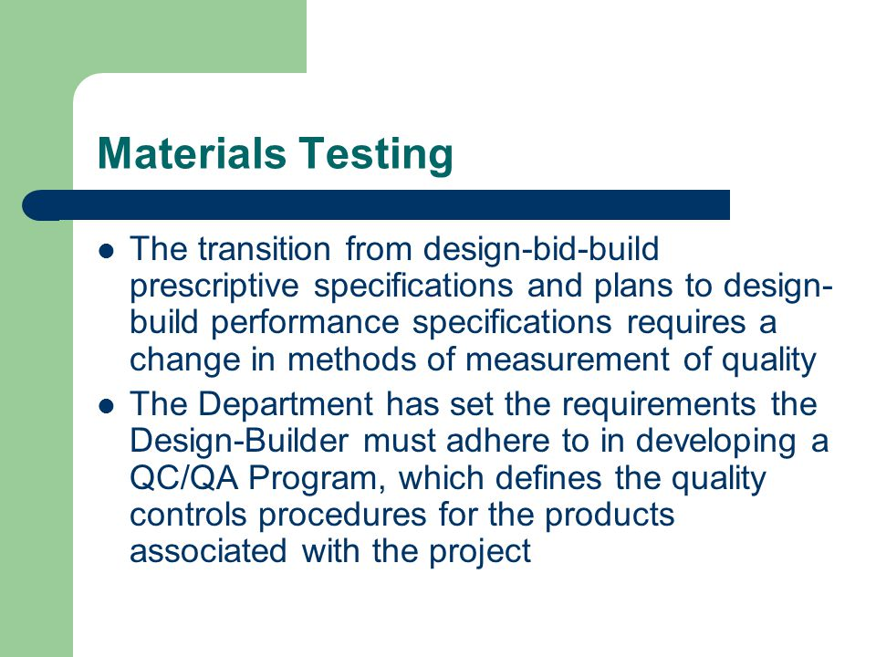 Materials Testing The transition from design-bid-build prescriptive specifications and plans to design- build performance specifications requires a ch