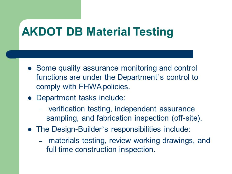 AKDOT DB Material Testing Some quality assurance monitoring and control functions are under the Department ' s control to comply with FHWA policies. D