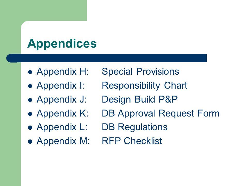 Appendices Appendix H:Special Provisions Appendix I:Responsibility Chart Appendix J:Design Build P&P Appendix K:DB Approval Request Form Appendix L:DB