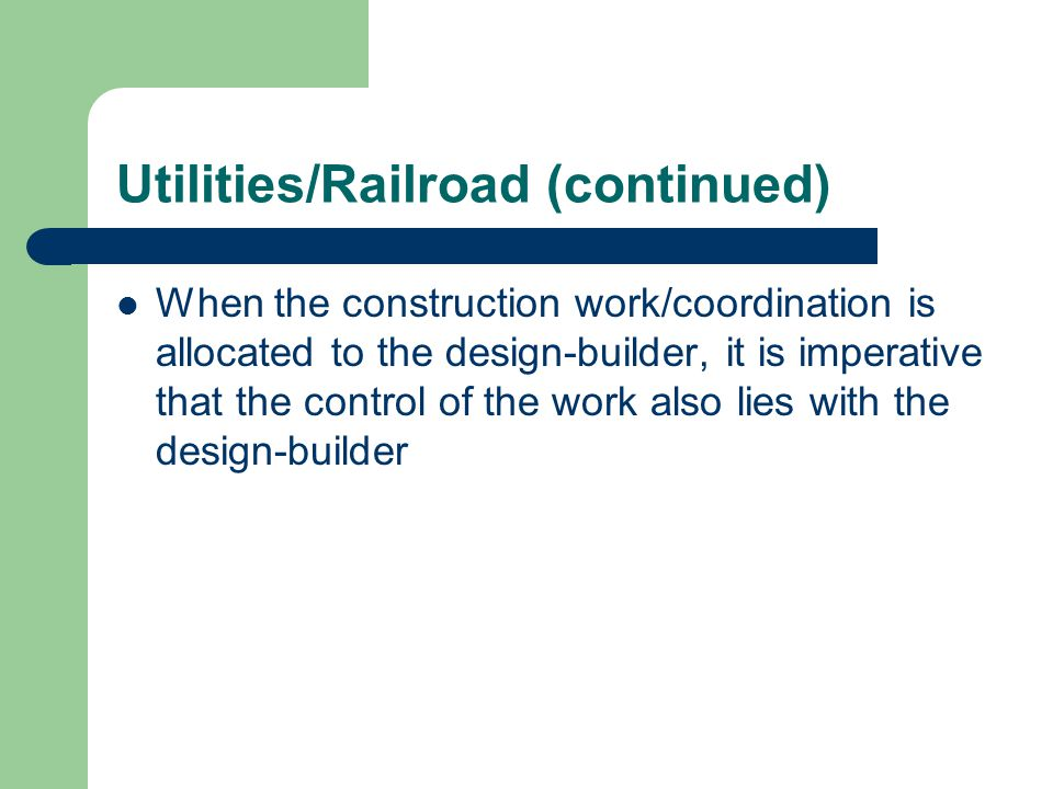 Utilities/Railroad (continued) When the construction work/coordination is allocated to the design-builder, it is imperative that the control of the wo