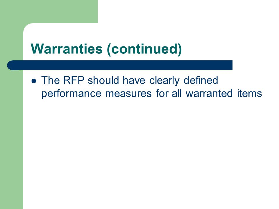 Warranties (continued) The RFP should have clearly defined performance measures for all warranted items