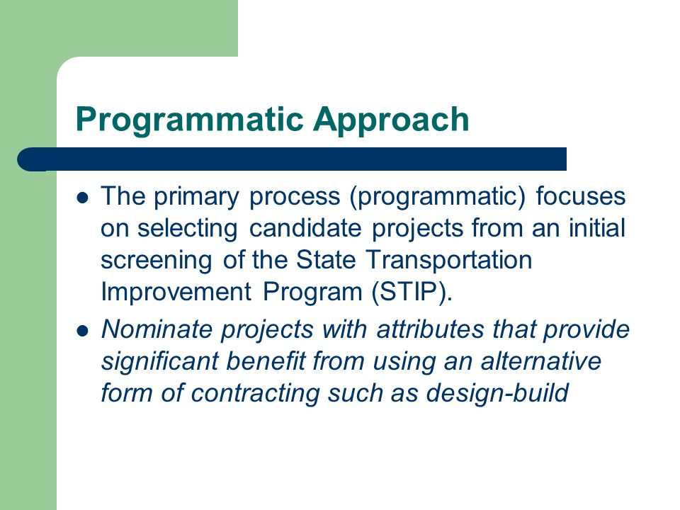 Programmatic Approach The primary process (programmatic) focuses on selecting candidate projects from an initial screening of the State Transportation