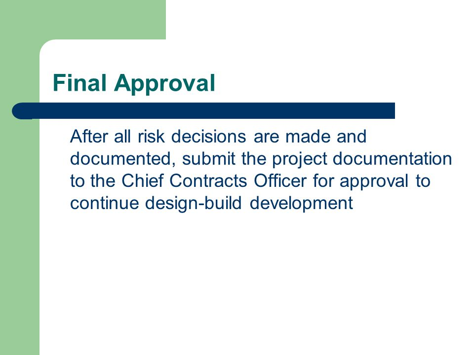 Final Approval After all risk decisions are made and documented, submit the project documentation to the Chief Contracts Officer for approval to conti