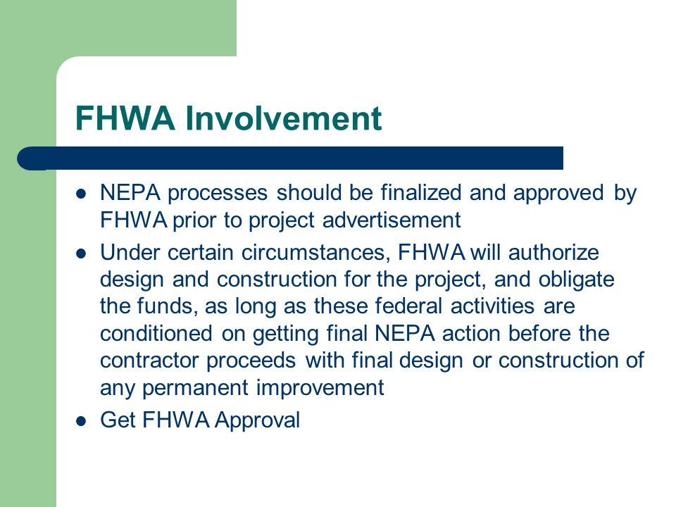 FHWA Involvement NEPA processes should be finalized and approved by FHWA prior to project advertisement Under certain circumstances, FHWA will authori