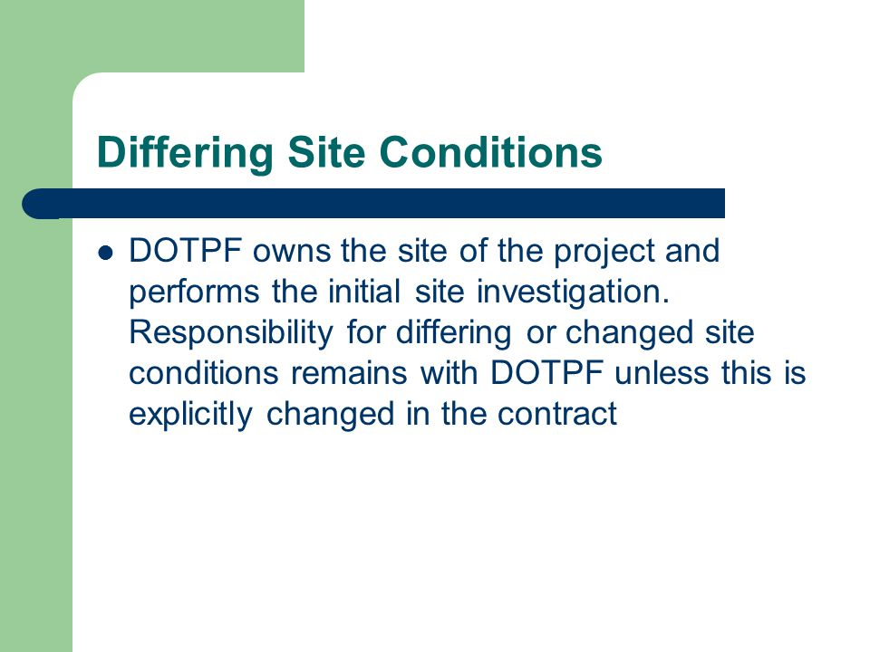 Differing Site Conditions DOTPF owns the site of the project and performs the initial site investigation. Responsibility for differing or changed site