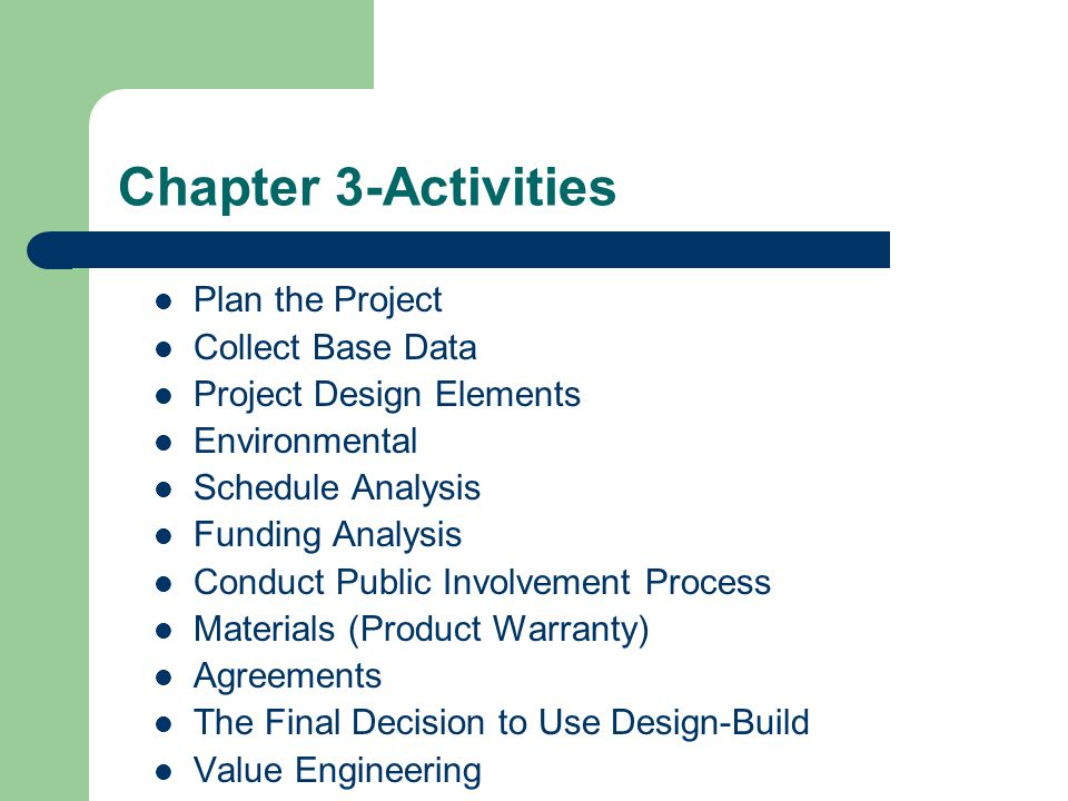 Chapter 3-Activities Plan the Project Collect Base Data Project Design Elements Environmental Schedule Analysis Funding Analysis Conduct Public Involv
