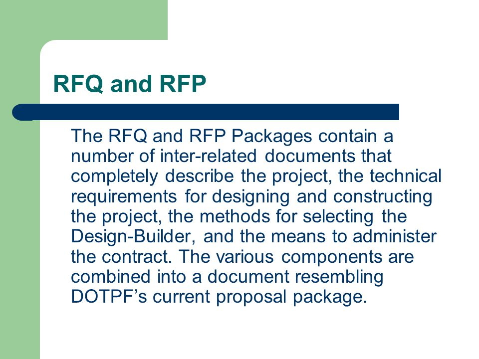 RFQ and RFP The RFQ and RFP Packages contain a number of inter-related documents that completely describe the project, the technical requirements for