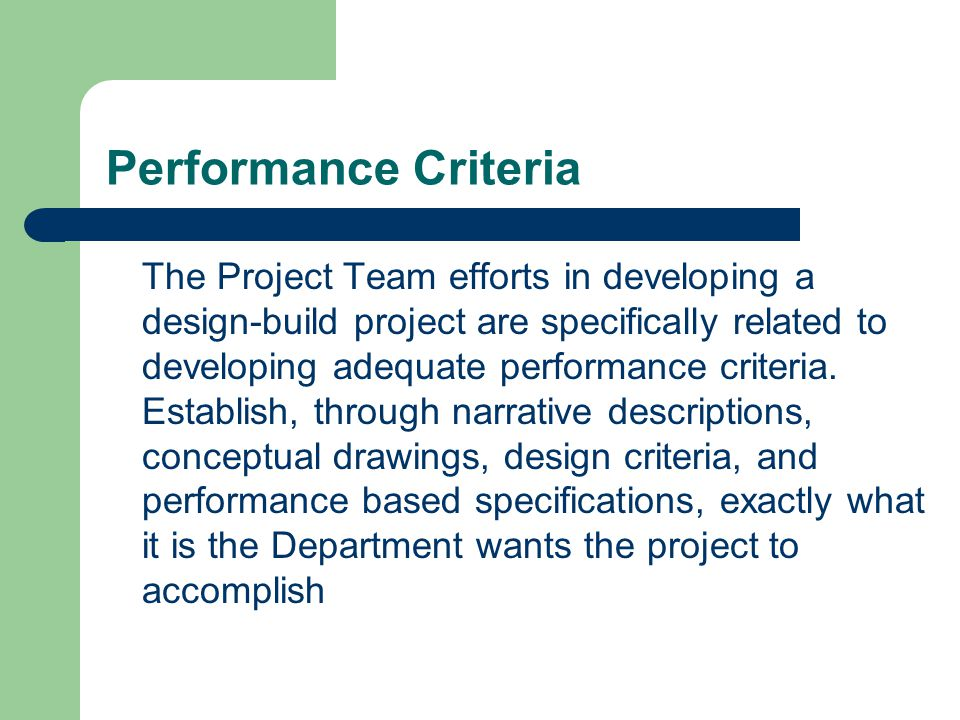 Performance Criteria The Project Team efforts in developing a design-build project are specifically related to developing adequate performance criteri
