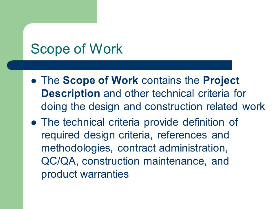 Scope of Work The Scope of Work contains the Project Description and other technical criteria for doing the design and construction related work The t