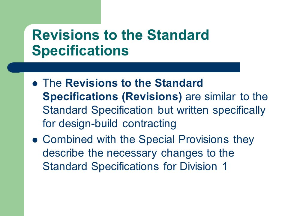 Revisions to the Standard Specifications The Revisions to the Standard Specifications (Revisions) are similar to the Standard Specification but writte