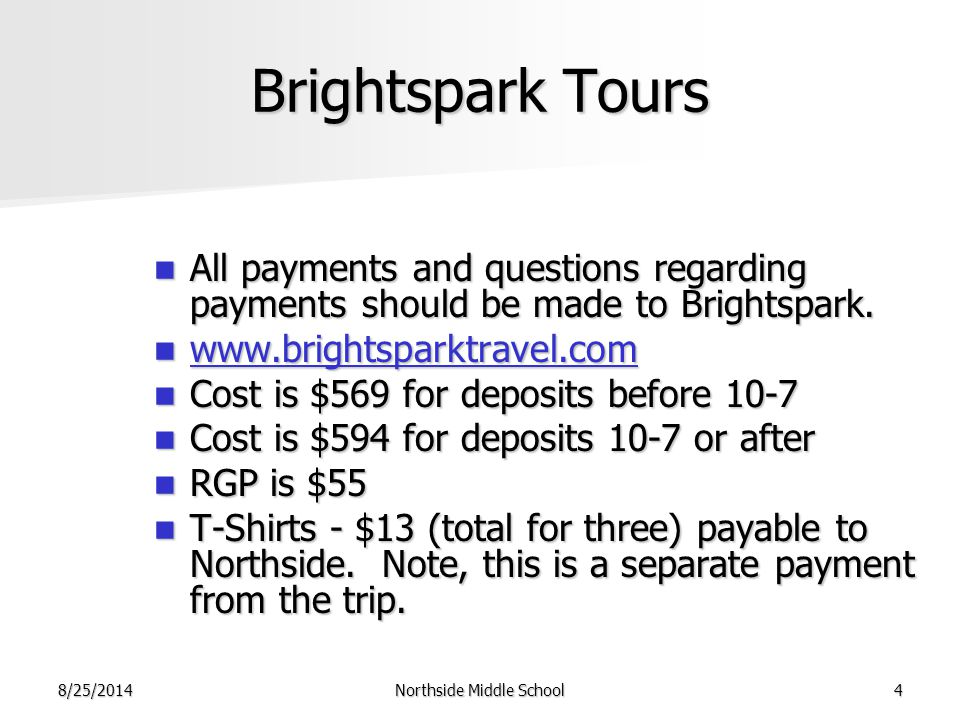 8/25/2014Northside Middle School4 Brightspark Tours All payments and questions regarding payments should be made to Brightspark.