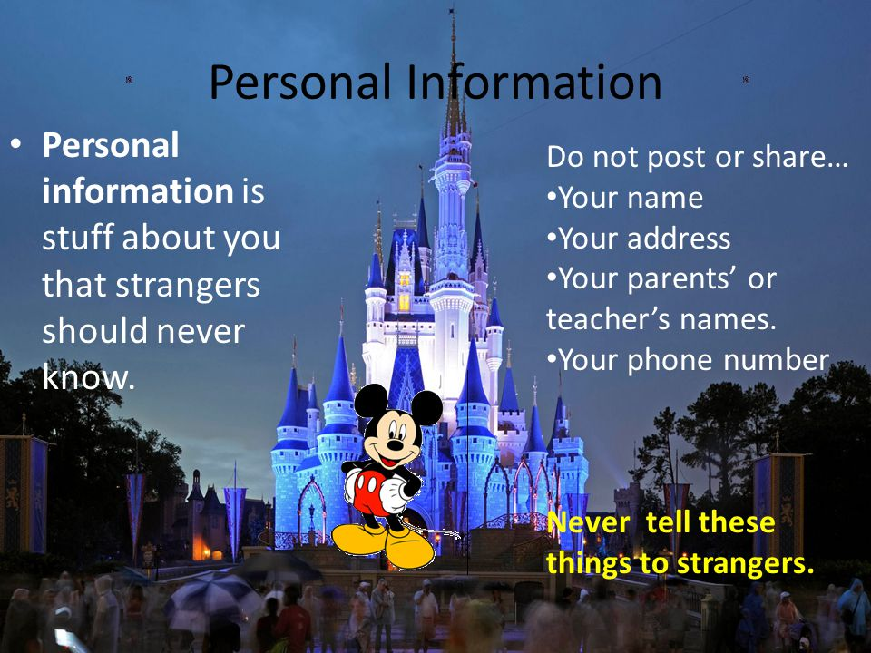 Personal Information Personal information is stuff about you that strangers should never know. Do not post or share… Your name Your address Your paren