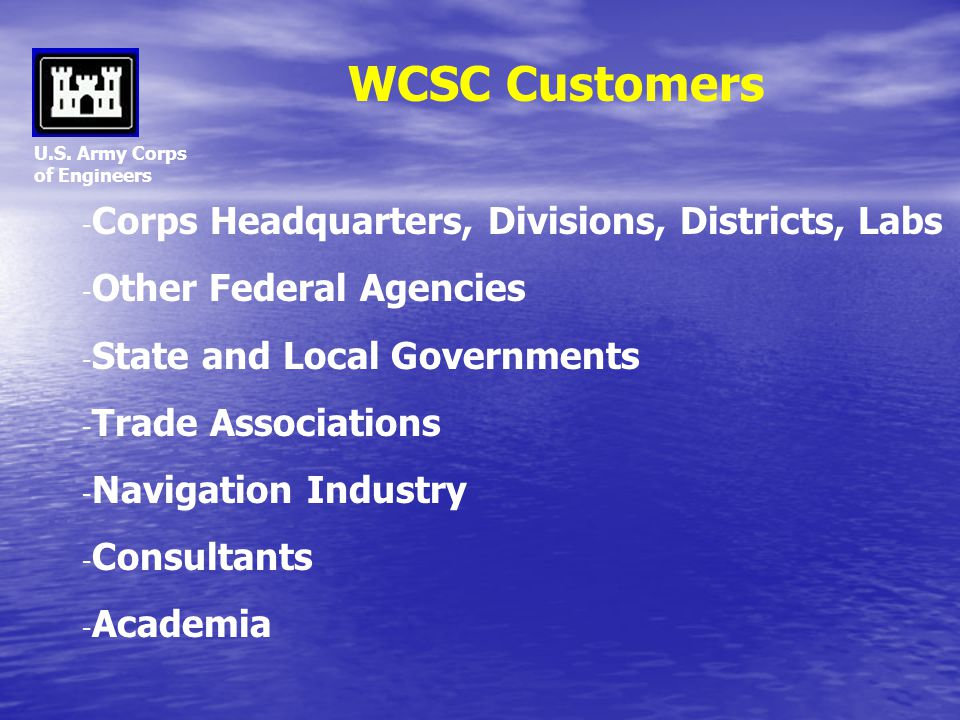 U.S. Army Corps of Engineers - Corps Headquarters, Divisions, Districts, Labs - Other Federal Agencies - State and Local Governments - Trade Associati
