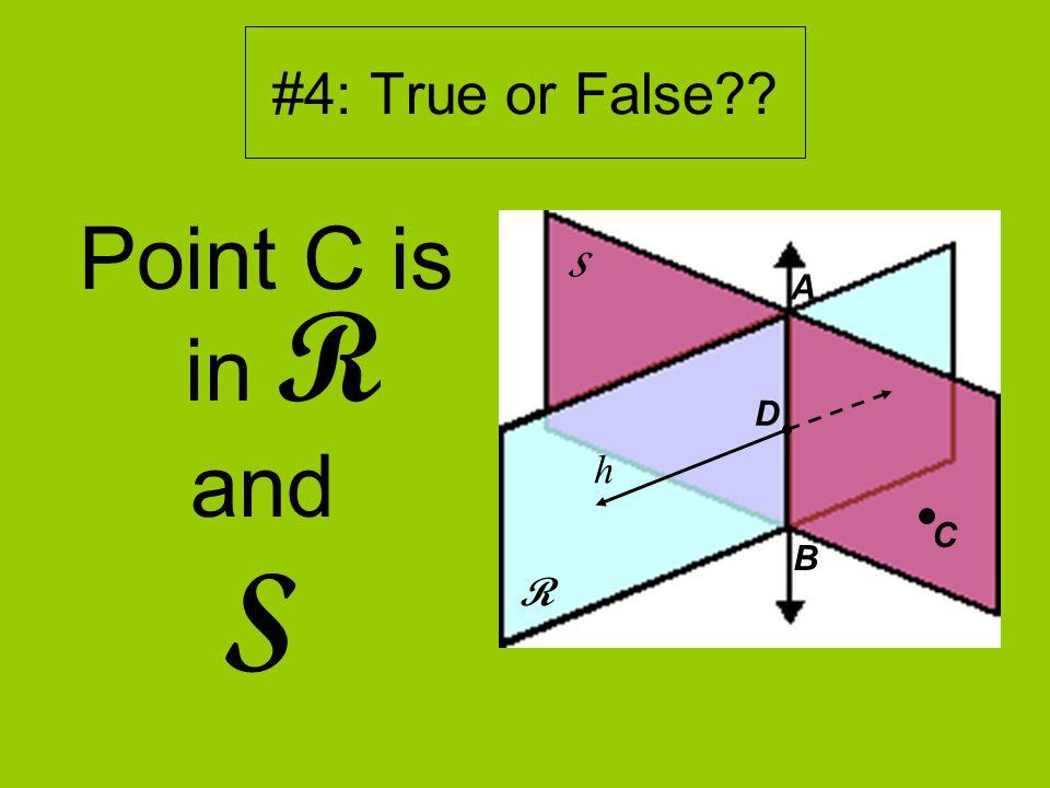 #4: True or False Point C is in R and S R S D A B h C