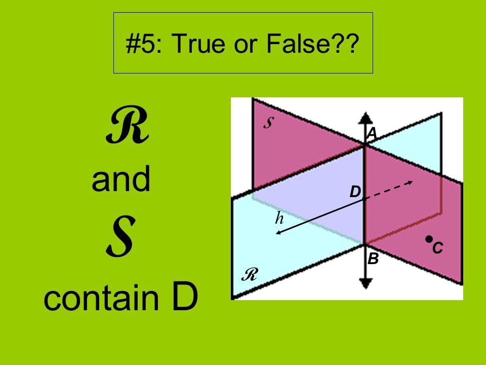 #5: True or False R and S contain D R S D A B h C