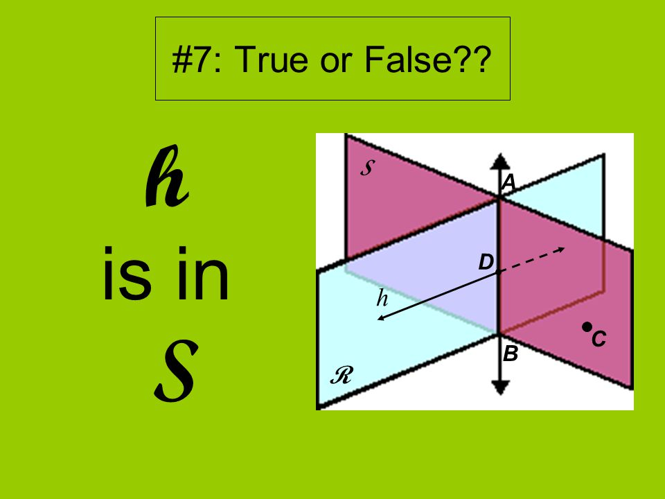 #7: True or False?? h is in S R S D A B h C