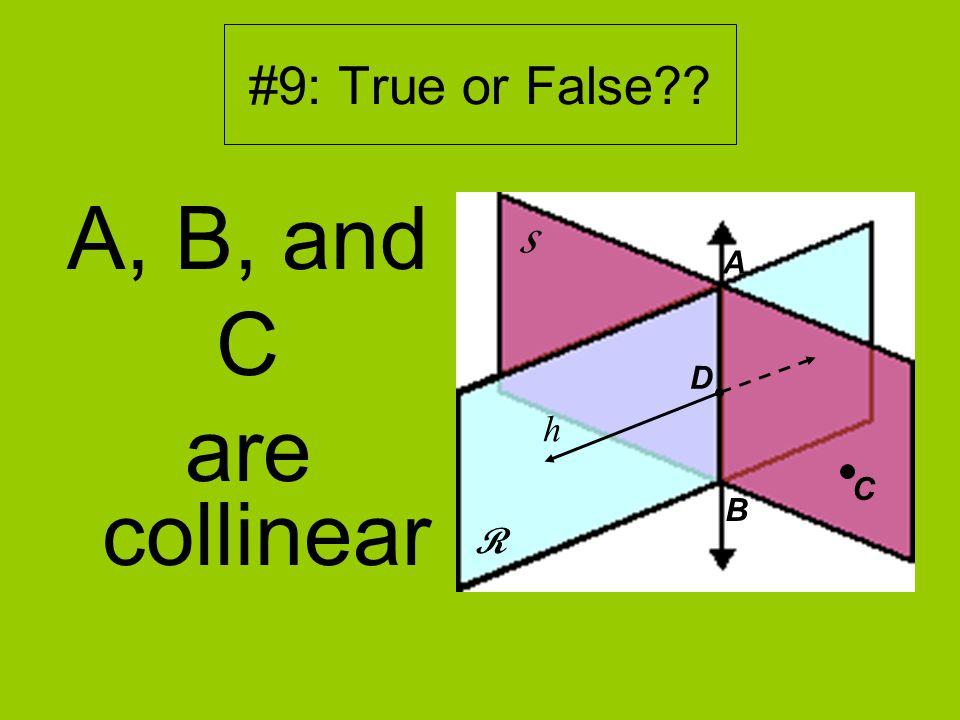 #9: True or False A, B, and C are collinear R S D A B h C