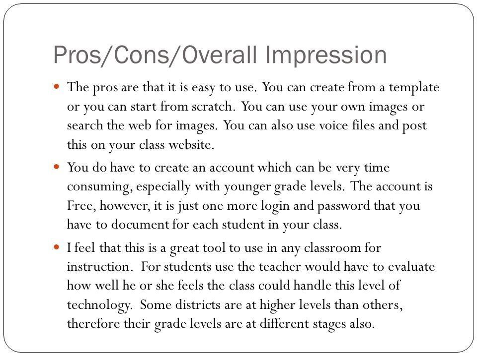 Pros/Cons/Overall Impression The pros are that it is easy to use.