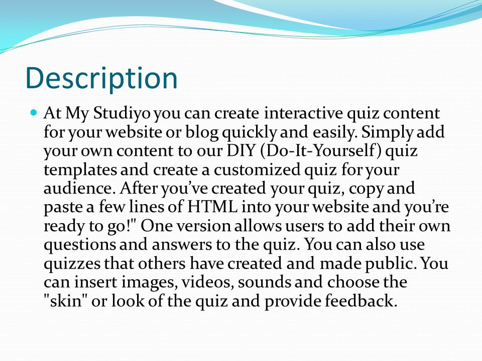 Description At My Studiyo you can create interactive quiz content for your website or blog quickly and easily.