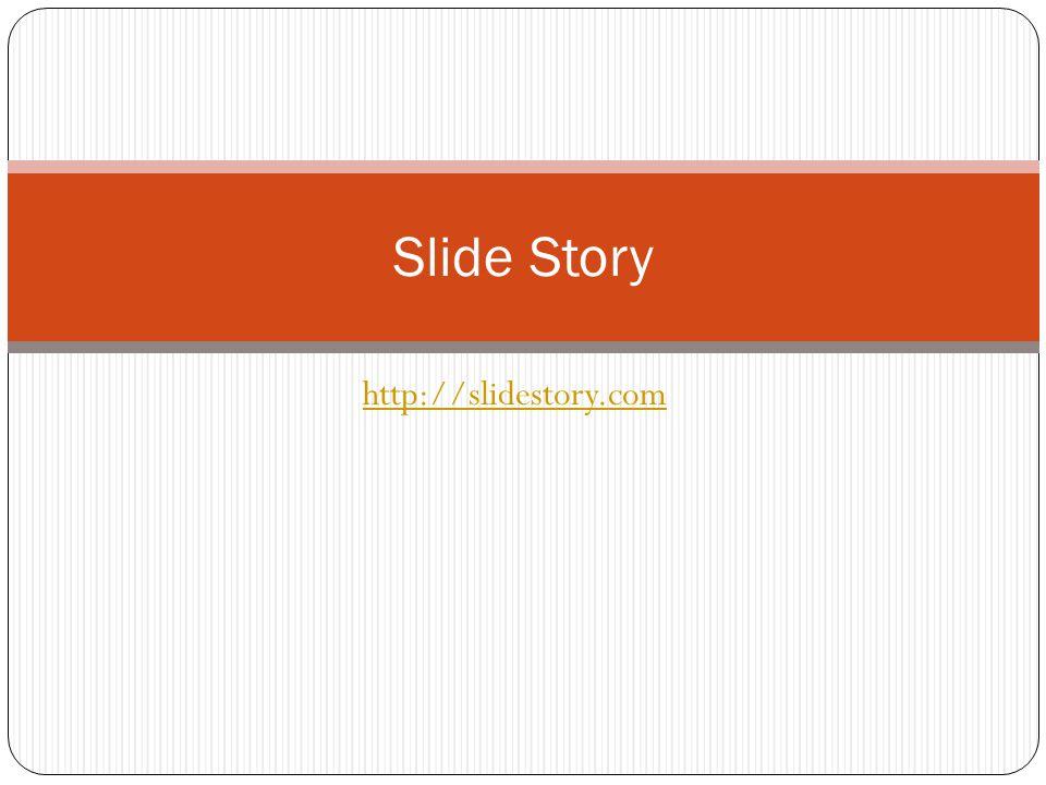 http://slidestory.com Slide Story