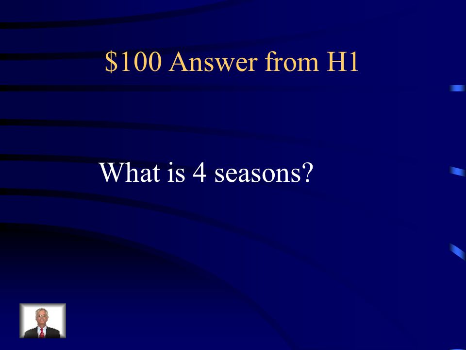 $100 Question from H1 In the temperate regions, there are this many seasons.