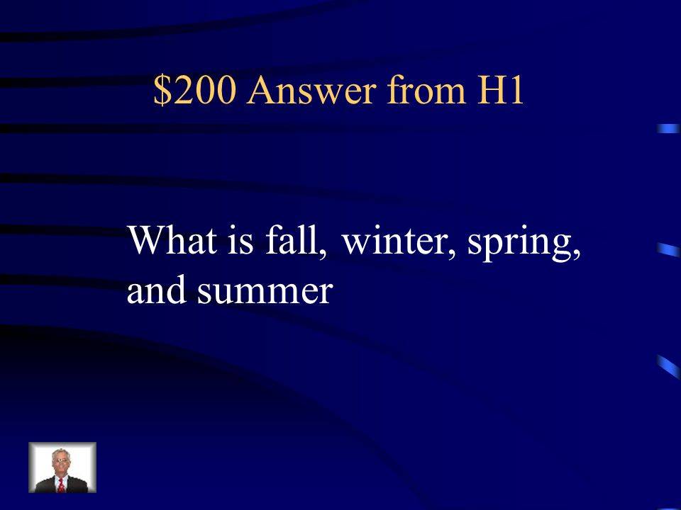 $200 Question from H1 Name the four season.