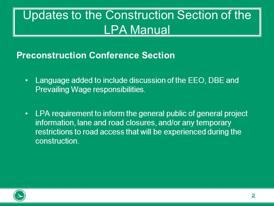 www.transportation.ohio.gov 3 Updates to the Construction Section of the LPA Manual Construction Contract Requirements for EEO, DBE & Prevailing Wage Compliance Section Interviews to be done no more frequently than once a month for single year projects Language added clarifying the new requirement that the project Bulletin Board be readily accessible to all employees, applicants for employment and potential employees.