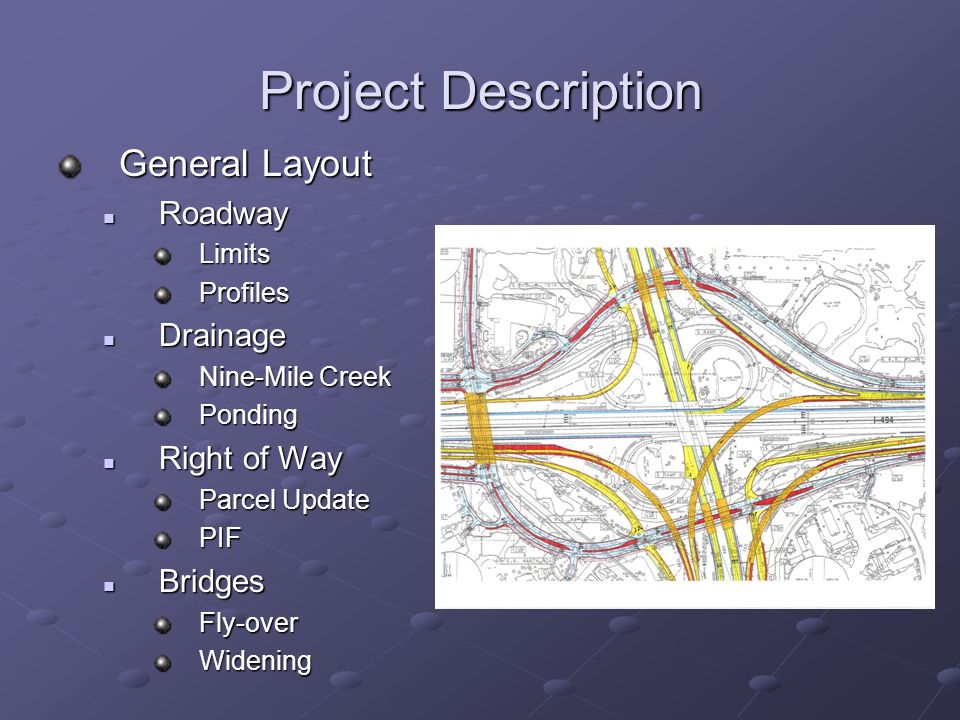 Project Description General Layout Roadway RoadwayLimitsProfiles Drainage Drainage Nine-Mile Creek Ponding Right of Way Right of Way Parcel Update PIF Bridges BridgesFly-overWidening