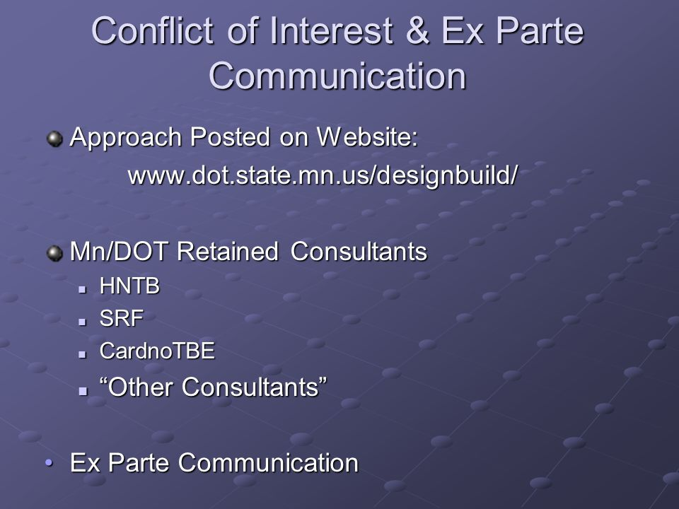 Conflict of Interest & Ex Parte Communication Approach Posted on Website: www.dot.state.mn.us/designbuild/ Mn/DOT Retained Consultants HNTB HNTB SRF SRF CardnoTBE CardnoTBE Other Consultants Other Consultants Ex Parte CommunicationEx Parte Communication