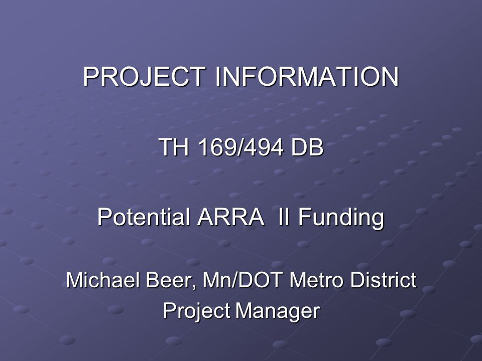 PROJECT INFORMATION TH 169/494 DB Potential ARRA II Funding Michael Beer, Mn/DOT Metro District Project Manager