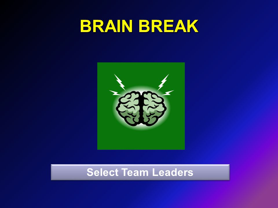 BRAIN BREAK Select Team Leaders