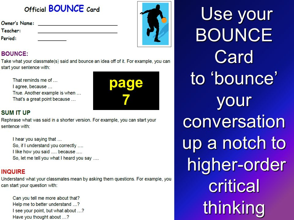 Use your BOUNCE Card to 'bounce' your conversation up a notch to higher-order critical thinking Use your BOUNCE Card to 'bounce' your conversation up a notch to higher-order critical thinking page 7