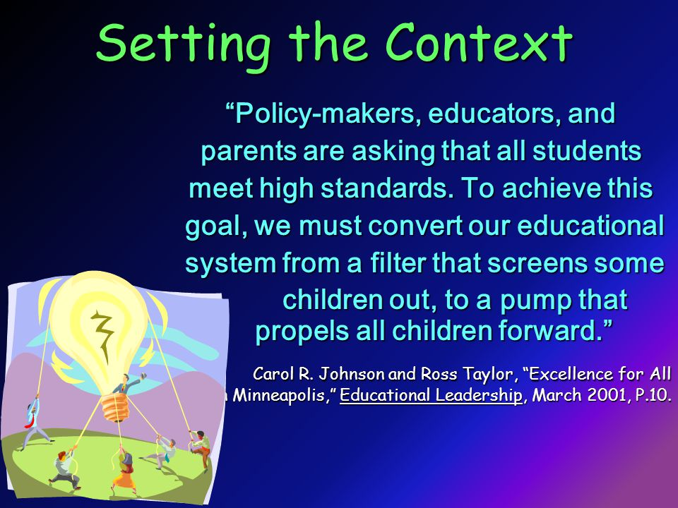 Setting the Context Policy-makers, educators, and parents are asking that all students meet high standards.