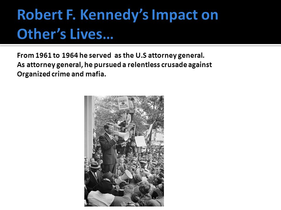 Robert F Kennedy is caring, hardworking, Persevering, Intelligent and Outgoing.