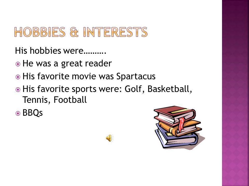 His hobbies were……….