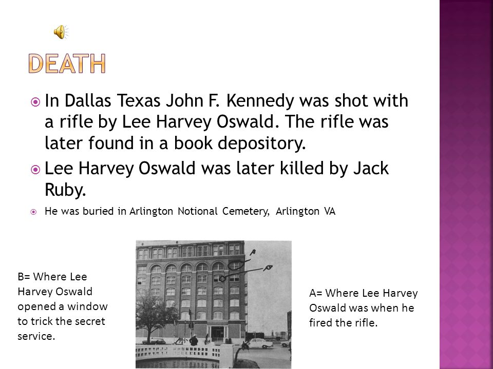  In Dallas Texas John F.Kennedy was shot with a rifle by Lee Harvey Oswald.