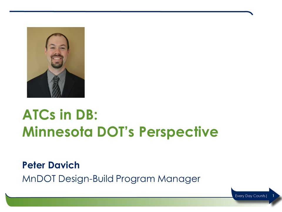 ATCs in DB: Minnesota DOT's Perspective Peter Davich MnDOT Design-Build Program Manager 1
