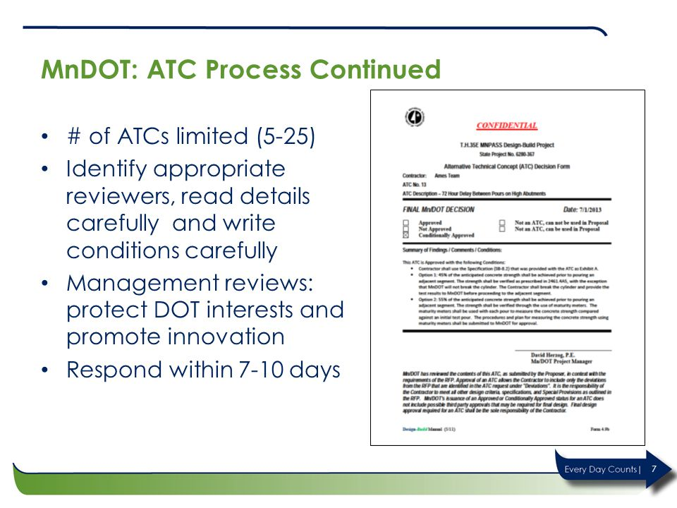 MnDOT: ATC Process Continued # of ATCs limited (5-25) Identify appropriate reviewers, read details carefully and write conditions carefully Management reviews: protect DOT interests and promote innovation Respond within 7-10 days 7
