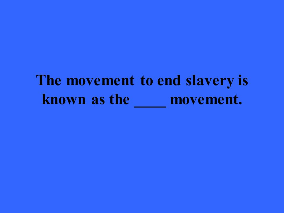 The movement to end slavery is known as the ____ movement.
