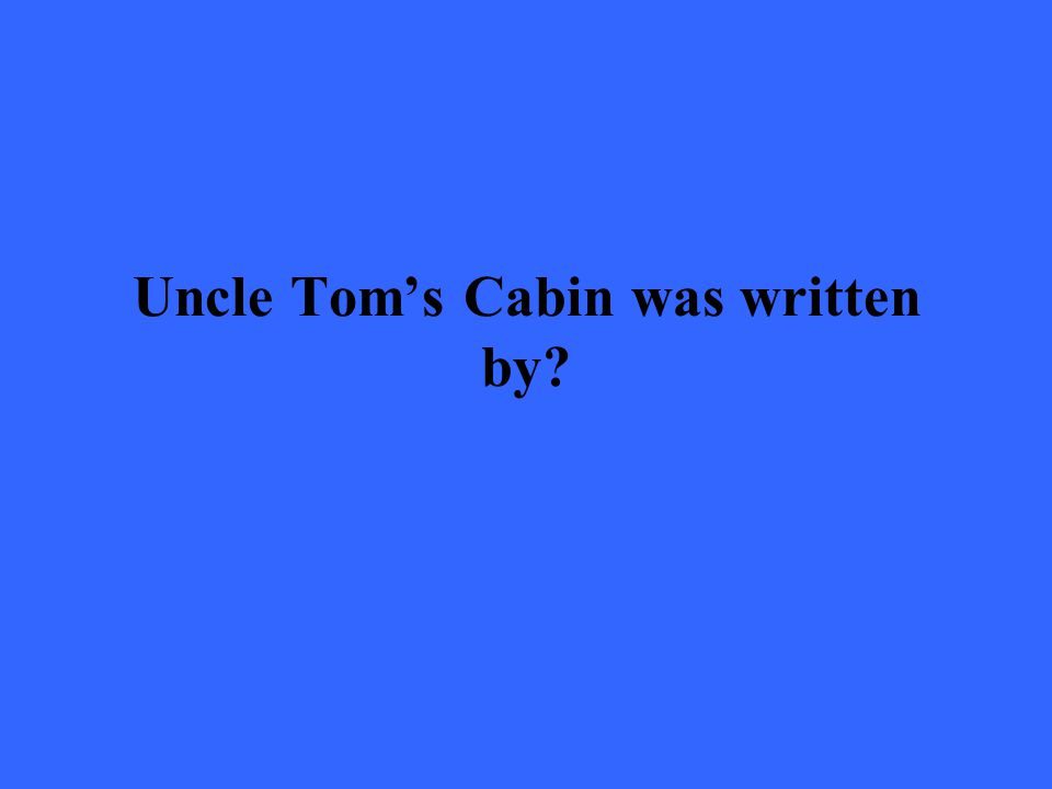 Uncle Tom's Cabin was written by?