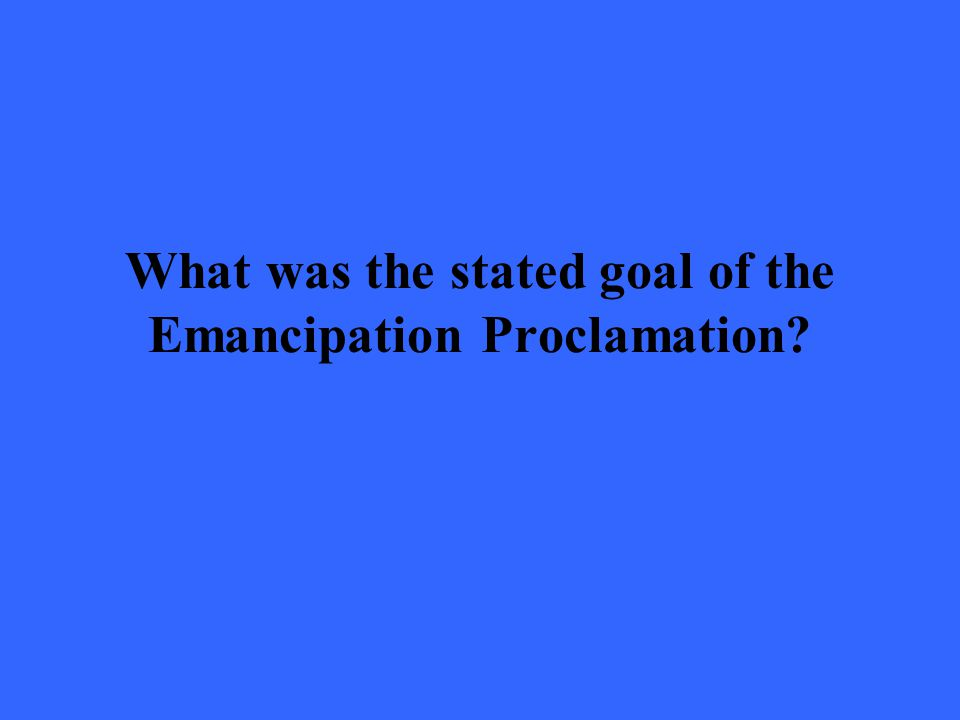 What was the stated goal of the Emancipation Proclamation?