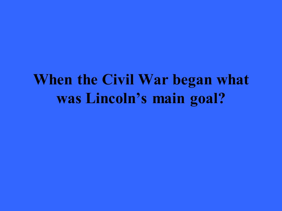 When the Civil War began what was Lincoln's main goal?