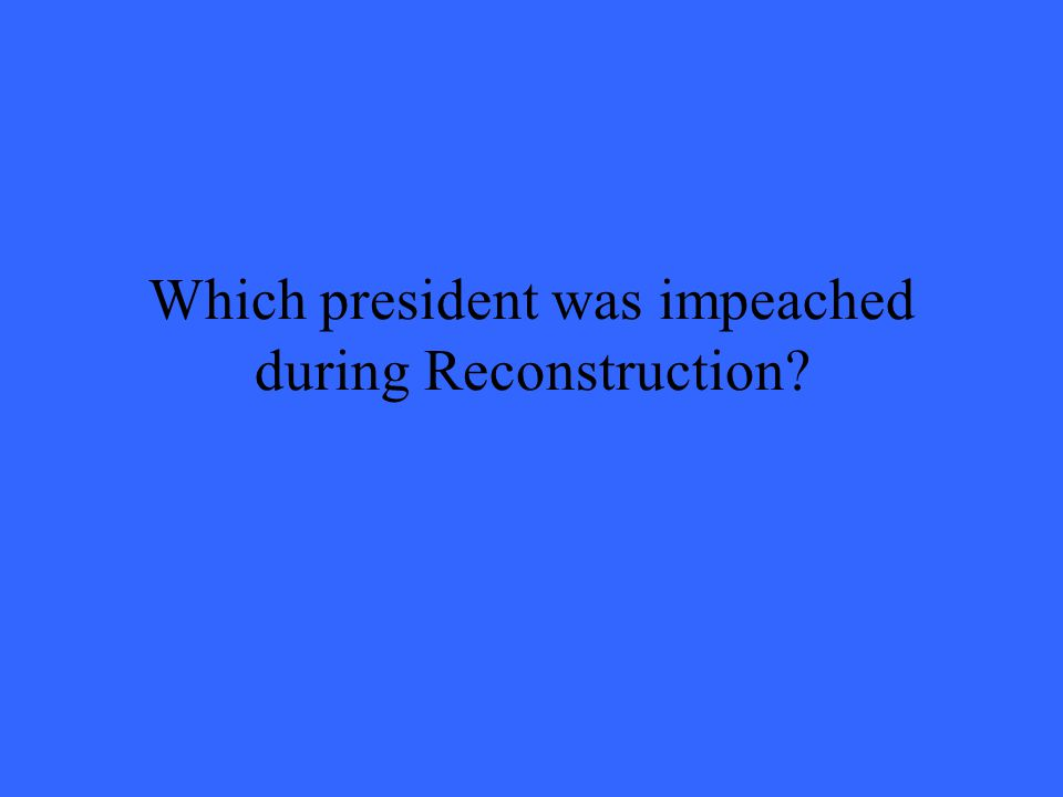 Which president was impeached during Reconstruction?