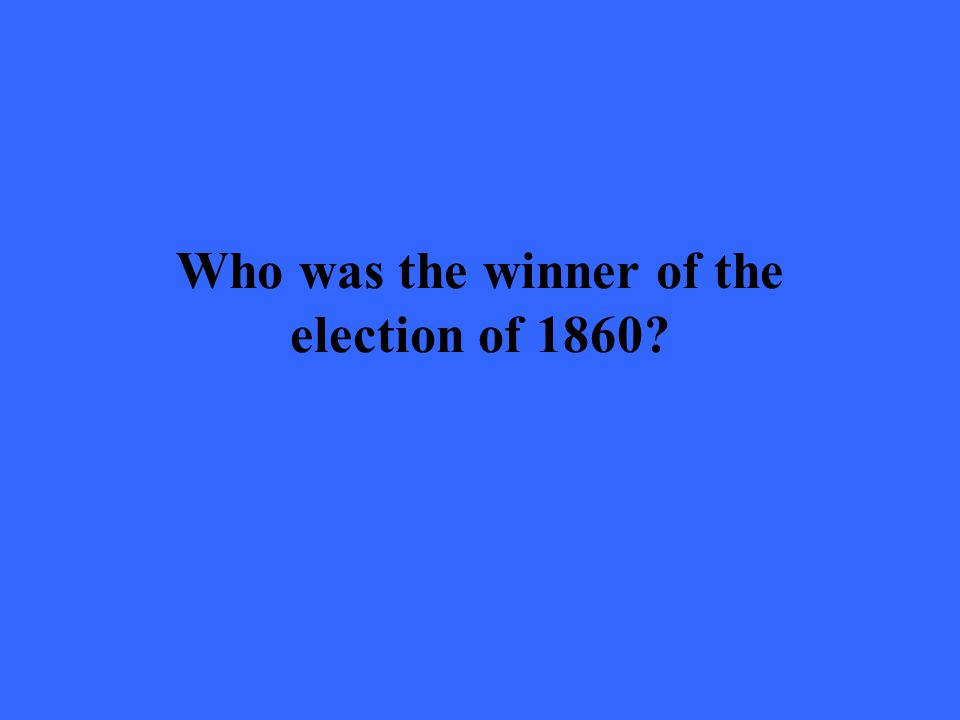 Who was the winner of the election of 1860?