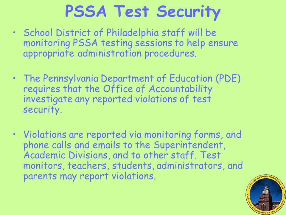 PSSA Test Security School District of Philadelphia staff will be monitoring PSSA testing sessions to help ensure appropriate administration procedures.